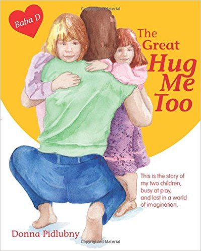 The Great Hug Me Too by Donna Pidlubny
